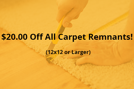 $20.00 Off All Carpet Remnants! (12x12 or Larger)